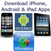 Download positive affirmations appd = Android, iPhone and iPad Today!